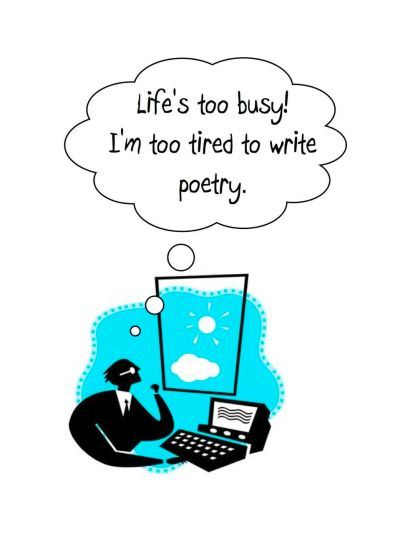 """Life's too busy! I'm too tired to write poetry."""